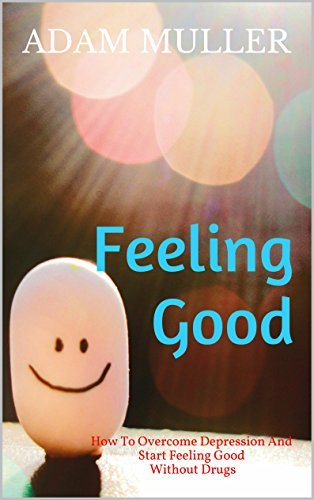 Feeling Good: How To Overcome Depression And Start Feeling Good Without Drugs  by  Adam Muller