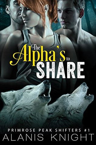 The Alphas to Share (Primrose Peak Shifters, #1)  by  Alanis Knight