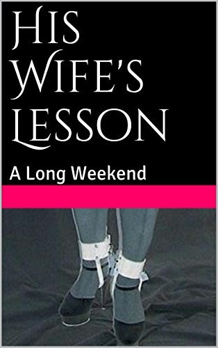 His Wifes Lesson: A Long Weekend  by  Sid Deviant