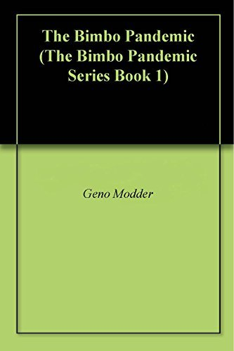 The Bimbo Pandemic (The Bimbo Pandemic Series Book 1)  by  Geno Modder