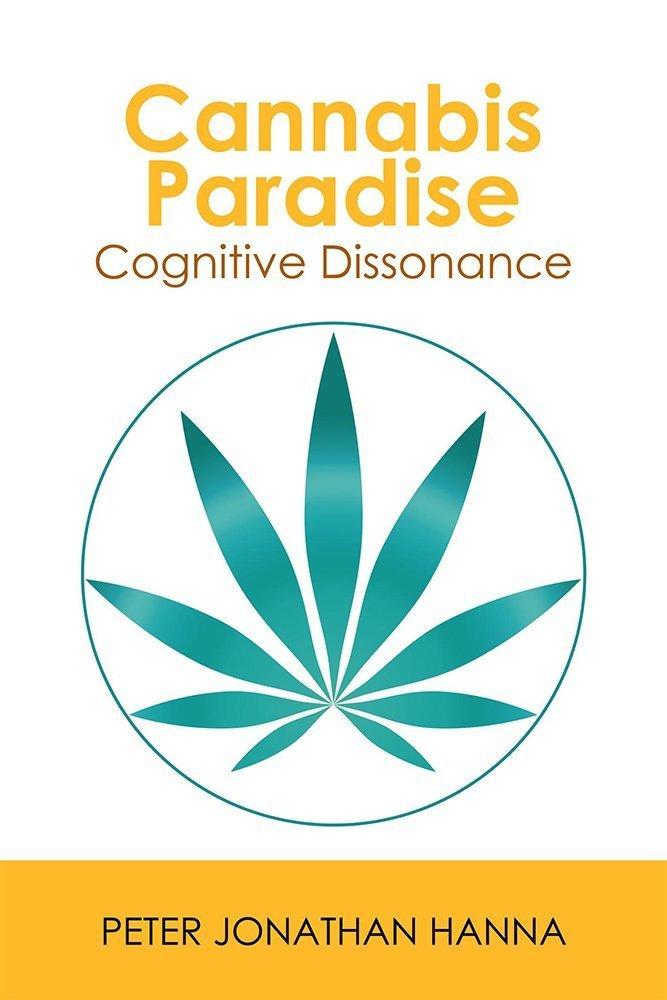 Cannabis Paradise: Cognitive Dissonance Peter Jonathan Hanna