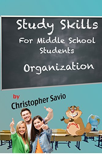 Study Skills for Middle School Students: Organization Christopher Savio