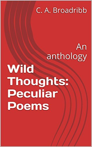 Wild Thoughts: Peculiar Poems: An anthology  by  C. A. Broadribb