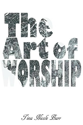 The Art of Worship Tina Nicole Barr