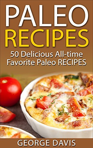 Paleo Recipes: 50 Top rated recipes for your Soul -A simple a way to make delicious Paleo Meals George Davis
