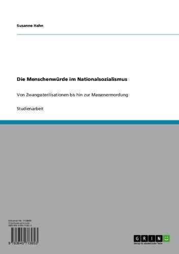 Die Menschenwürde im Nationalsozialismus: Von Zwangssterilisationen bis hin zur Massenermordung  by  Susanne Hahn