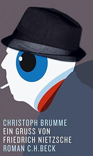 Ein Gruß von Friedrich Nietzsche: Roman  by  Christoph Brumme