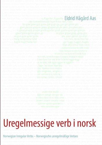 Uregelmessige verb i norsk: Norwegian Irregular Verbs - Norwegische unregelmäßige Verben  by  Eldrid Hågård Aas