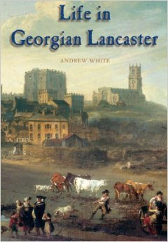 Life in Georgian Lancaster  by  Andrew White
