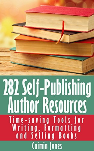 282 Self-Publishing Author Resources - Time-saving Tools for Writing, Formatting and Selling Books  by  Caimin Jones