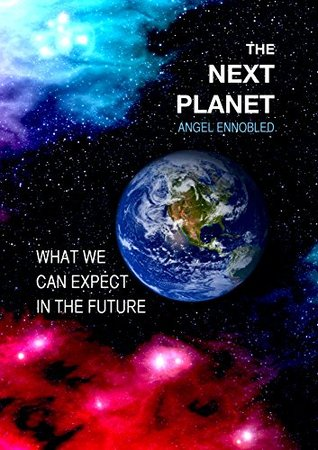The Next Planet: What we can expect in the future Angel Ennobled