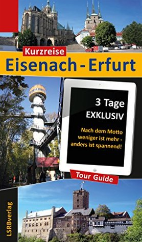 Kurzreise Eisenach-Erfurt: 3 Tage EXKLUSIV - Nach dem Motto weniger ist mehr - anders ist spannend!  by  Heidi Rüppel