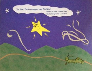 The Star, The Grasshopper, and The Wind  by  Dawn Cochrane King