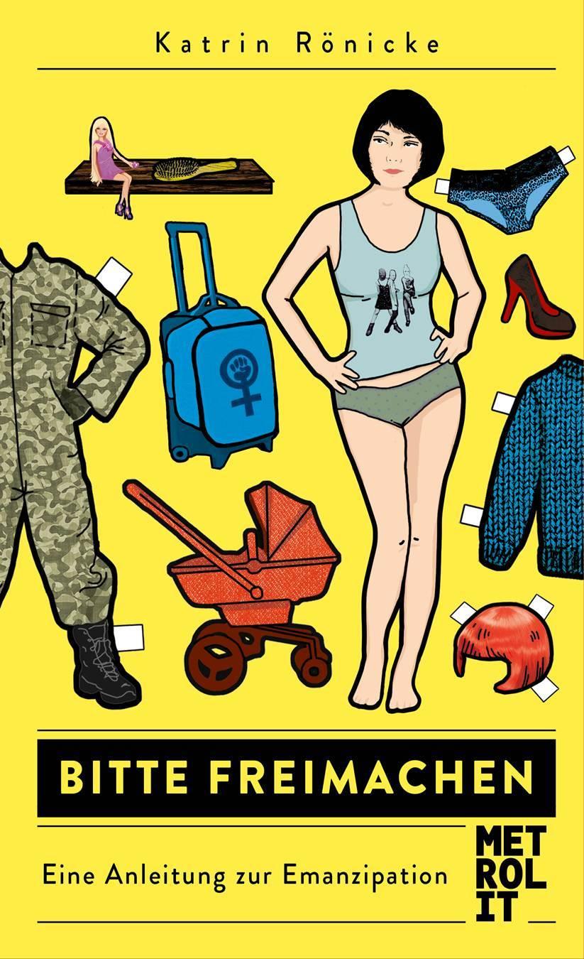 Bitte freimachen: Eine Anleitung zur Emanzipation  by  Katrin Rönicke