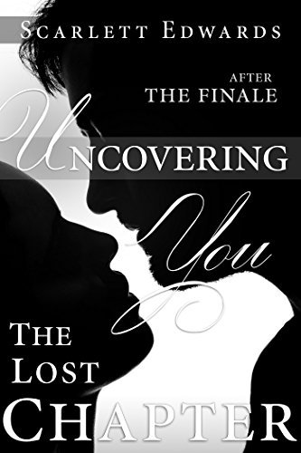 Uncovering You 11: The Lost Chapter (Uncovering You, #11)  by  Scarlett Edwards