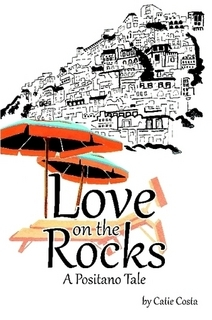 Love on the Rocks: A Positano Tale Catie Costa