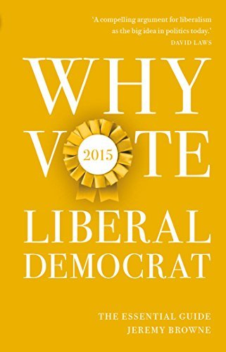 Why Vote Liberal Democrat 2015: The Essential Guide Jeremy Browne