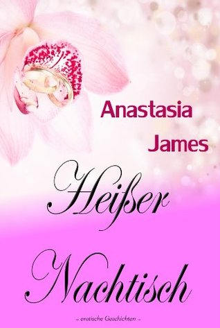 Heißer Nachtisch # Nachtgeflüster 6 - erotische Phantasien von Verführung, Erotik, Lust, Liebe, Sex und Leidenschaft Roman Kurzgeschichten  by  Anastasia James
