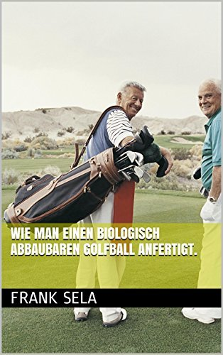 Wie man einen biologisch abbaubaren Golfball anfertigt.  by  Frank Sela