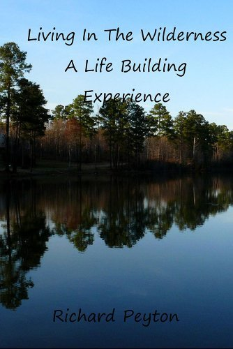 Living In The Wilderness: A Life Building Experience  by  Richard Peyton