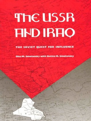 The USSR and Iraq: The Soviet Quest for Influence  by  Oles M. Smolansky