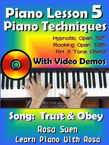 Piano Lesson #5 - Easy Piano Techniques - Hypnotic Open 10th, Rocking Open 10th, Embellish RH chords with video demos: Piano Tutorials (Learn Piano)  by  Rosa Suen