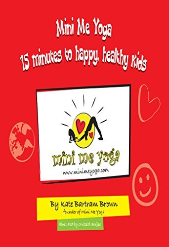 Mini Me Yoga 15 minutes to happy, healthy kids: This book is designed to be a FUN practical tool in your daily life. Kate Brown