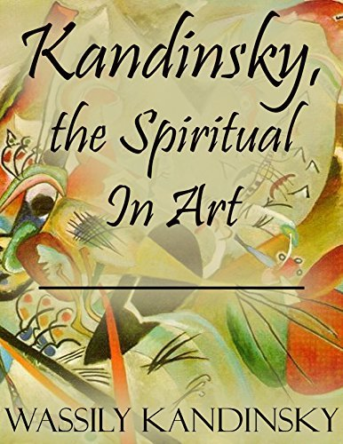 Kandinsky, the Spiritual In Art  by  Wassily Kandinsky