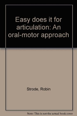 Easy does it for articulation: An oral-motor approach  by  Robin Strode