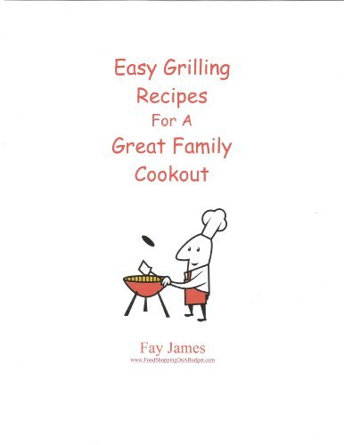 Easy Grilling Recipes For A Great Family Cookout Faylee James