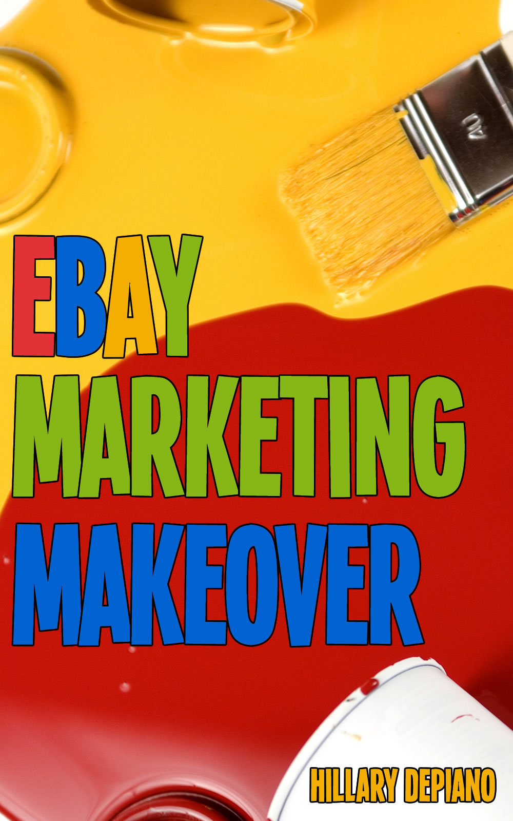 eBay Marketing Makeover: Increase sales and grow traffic to your eBay items  by  encouraging word of mouth, focusing on your ideal buyers, and optimizing your selling for search and mobile by Hillary DePiano