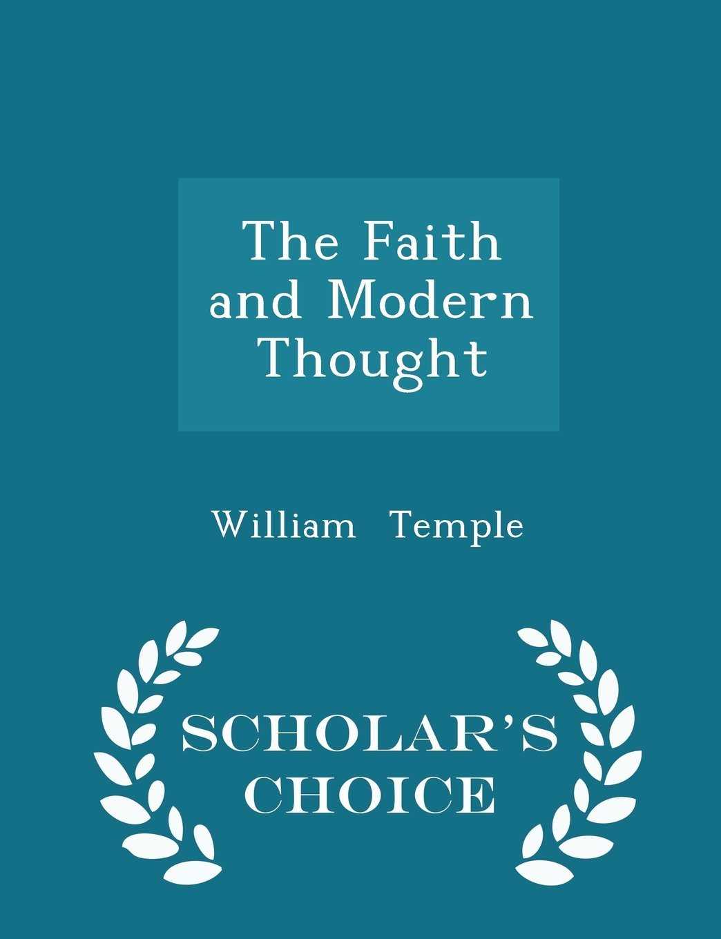 The Faith and Modern Thought - Six Lectures William Temple