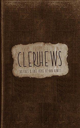 Clerihews: Sketches and Free Verse  by  Dan DeWitt by Dan DeWitt