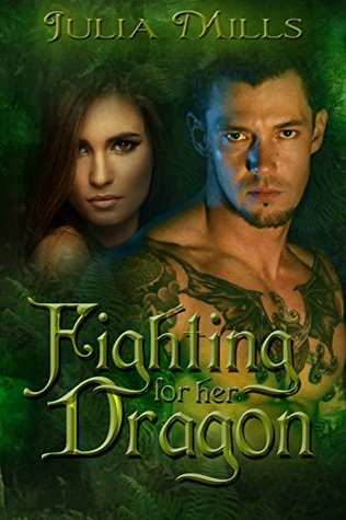 Fighting For Her Dragon (Dragon Guards, #7) Julia Mills