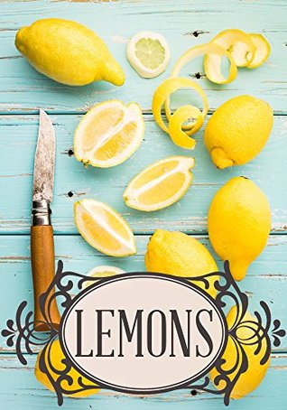 DIY Lemon: How to Clean, Improve Your Health, Rejuvenate your Skin, and Lose Weight BJ Knights