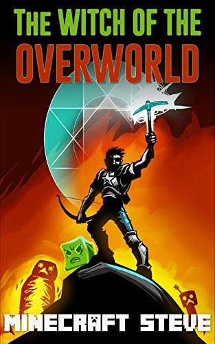 Minecraft: Children Book: Witch of The OVERWORLD ( An Unofficial Minecraft Book) (Minecraft, Minecraft Secrets, Minecraft Stories, Minecraft Books For ... Books, Minecraft Comics, Minecraft Xbox)  by  Steve Adams