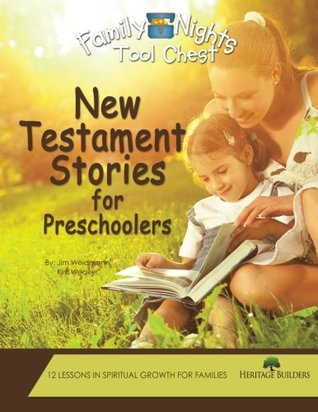 New Testament Stories for Preschoolers: Family Nights Tool Chest Jim Weidmann