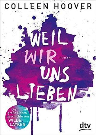 Weil wir uns lieben: Roman  by  Colleen Hoover
