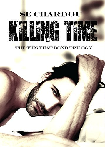 Killing Time (A Ties That Bond Novel #1) (The Ties That Bond) S.E. Chardou