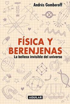 Fïsica y Berenjenas Andrés Gomberoff