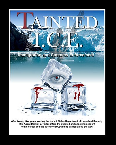 Tainted I.C.E.: Immigration and Customs Enforcement  by  Derrick Taylor