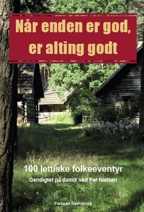 Når enden er god, er alting godt: 100 lettiske folkeeventyr  by  Per Nielsen