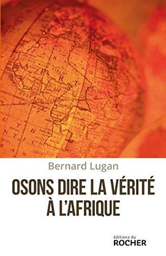 Osons dire la vérité à lAfrique  by  Bernard Lugan