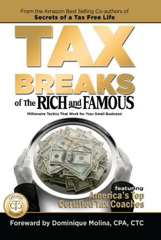 Tax Breaks of the Rich and Famous Millionaire Tactics That Work for Your Small Business! Dominique Molina