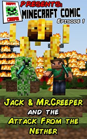 Jack & Mr.Creeper And the Attack From the Nether  by  Happy Creeper