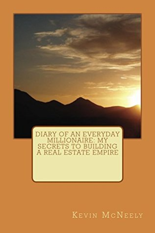 Diary of an Everyday Millionaire: My Secrets to Building a Real Estate Empire Kevin McNeely
