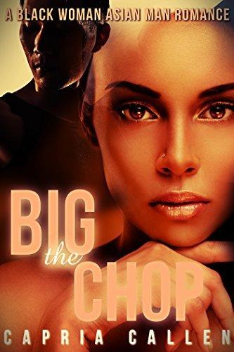 The Big Chop: A Black Woman Asian Man Romance  by  Capria Callen