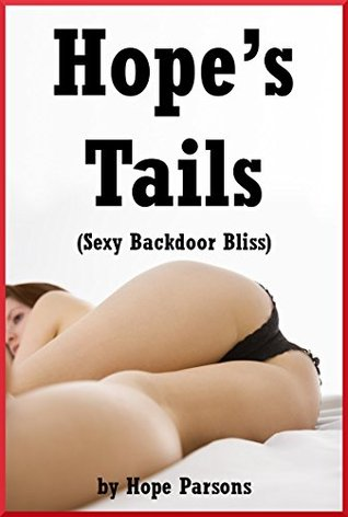 Hopes Tails (Sexy Backdoor Bliss): Five First Anal Sex Erotica Stories  by  Hope Parsons