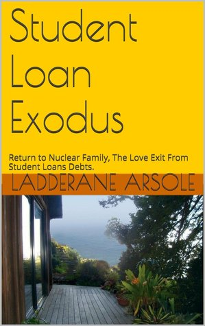 Student Loan Exodus: Return to Nuclear Family, The Love Exit From Student Loan Debt Ladderane Arsole