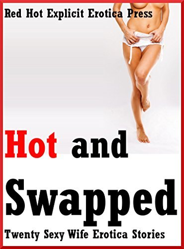 Hot and Swapped: Twenty Sexy Wife Erotica Stories  by  Savannah Deeds